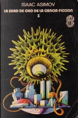 La edad de oro de la ciencia ficción I by Charles R. Tanner, Clifford D. Simak, Edmond Hamilton, Jack Williamson, Laurence Manning, Neil R. Jones, P. Schuyler Miller, S. P. Meek