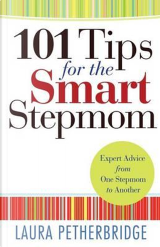 101 Tips for the Smart Stepmom by Laura Petherbridge