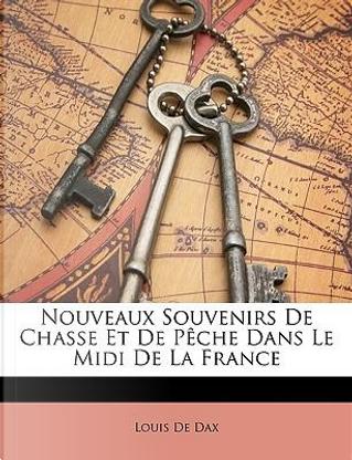 Nouveaux Souvenirs De Chasse Et De Pêche Dans Le Midi De La France by Louis De Dax