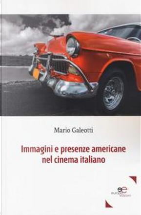 Immagini e presenze americane nel cinema italiano by Mario Galeotti