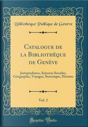 Catalogue de la Bibliothèque de Genève, Vol. 2 by Bibliothèque Publique de Genève