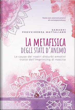 La metafisica degli stati d'animo by Samadhi Provvidenza Mattaliano