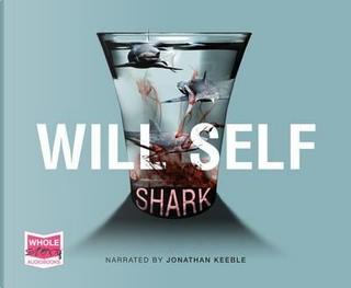 Shark (Unabridged Audiobook) by Will Self