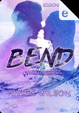 Bend by Kivrin Wilson