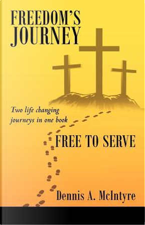 Freedom's Journey Free to Serve by Dennis A. Mcintyre