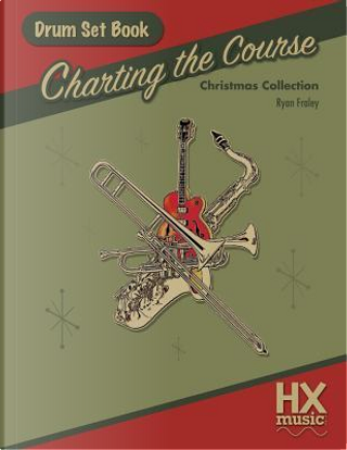 Charting the Course Christmas Collection, Drum Set Book by Ryan Fraley