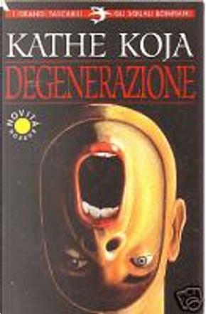 Degenerazione by Kathe Koja