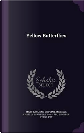 Yellow Butterflies by Mary Raymond Shipman Andrews