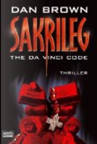 Sakrileg- The Da Vinci Code by Dan Brown