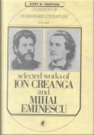 Selected Works of Ion Creanga and Mihai Eminescu by Mihai Eminescu, Ion Creanga