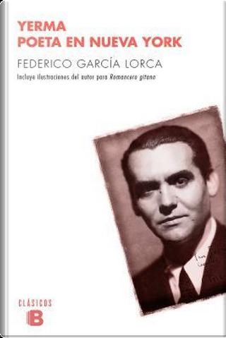 Yerma / Poeta en Nueva York/ Yerma / Poet in New York by Federico Garcia Lorca