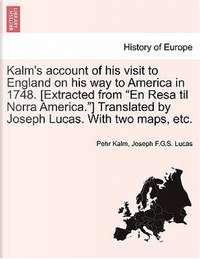 """Kalm's account of his visit to England on his way to America in 1748. [Extracted from """"En Resa til Norra America.""""] Translated by Joseph Lucas. With two maps, etc by Pehr Kalm"""