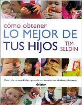 Cómo obtener lo mejor de tus hijos by Tim Seldin