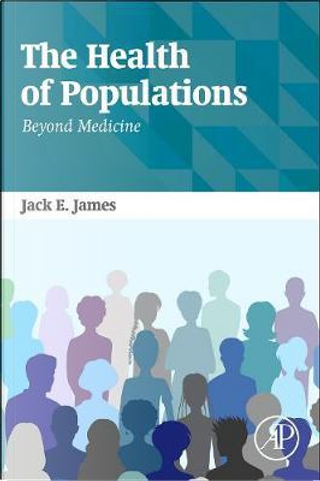 The Health of Populations by Jack James
