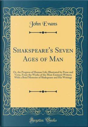 Shakspeare's Seven Ages of Man by John Evans