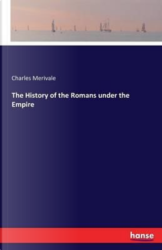 The History of the Romans under the Empire by Charles Merivale