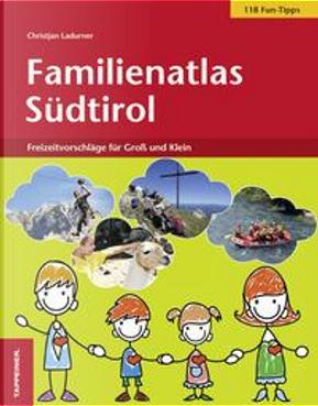Familienatlas Südtirol by Christjan Ladurner