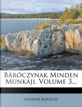Baroczynak Minden Munkaji, Volume 3. by S?ndor B?r?czi