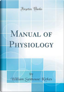 Manual of Physiology (Classic Reprint) by William Senhouse Kirkes