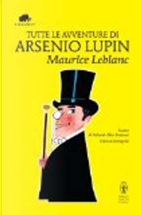 Tutte le avventure di Arsenio Lupin by Maurice Leblanc