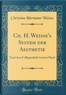Ch. H. Weiße's System der Aesthetik by Christian Hermann Weisse