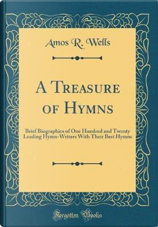 A Treasure of Hymns by Amos R. Wells