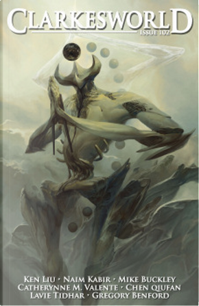 Clarkesworld, Issue 102 by Catherynne M. Valente, Chuck Wendig, Lavie Tidhar, Gregory Benford, Ken Liu, Orrin Grey, Naim Kabir, Chen Qiufan, Jason Heller, Mike Buckley