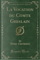 La Vocation du Comte Ghislain (Classic Reprint) by Victor Cherbuliez