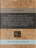 Milke and Honey, Or, a Miscellanious Collation of Many Christian Experiences, Sayings, Sentences, and Several Places of Scripture Improved with a Orthodox Paradoxes/By Ralph Venning. (1656) by Ralph Venning