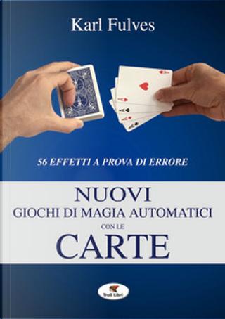 Nuovi giochi di magia automatici con le carte by Karl Fulves