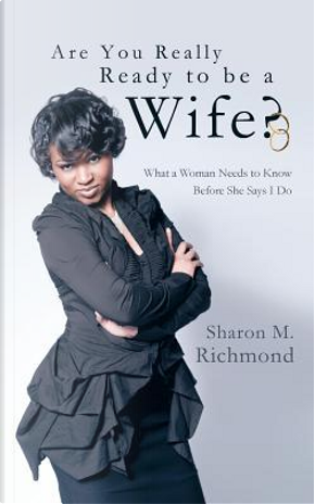 Are You Really Ready to Be a Wife? by Sharon M. Richmond
