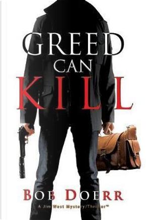 GREED CAN KILL by Bob Doerr