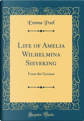 Life of Amelia Wilhelmina Sieveking by Emma Poel