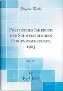 Politisches Jahrbuch der Schweizerischen Eidgenossenschaft, 1903, Vol. 17 (Classic Reprint) by Karl Hilty