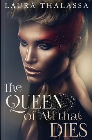 The Queen of All that Dies by Laura Thalassa