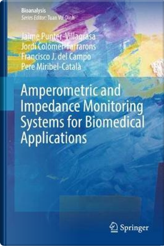 Amperometric and Impedance Monitoring Systems for Biomedical Applications by Jaime Punter-villagrasa