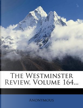 The Westminster Review, Volume 164. by ANONYMOUS
