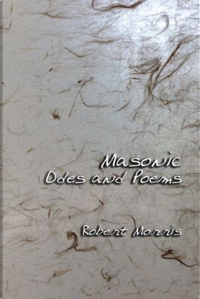 Masonic Odes and Poems by Robert Morris