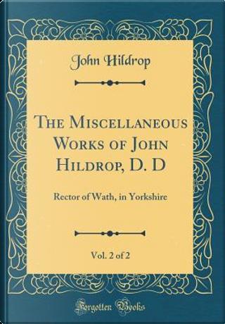 The Miscellaneous Works of John Hildrop, D. D, Vol. 2 of 2 by John Hildrop