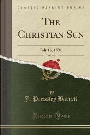 The Christian Sun, Vol. 44 by J. Pressley Barrett