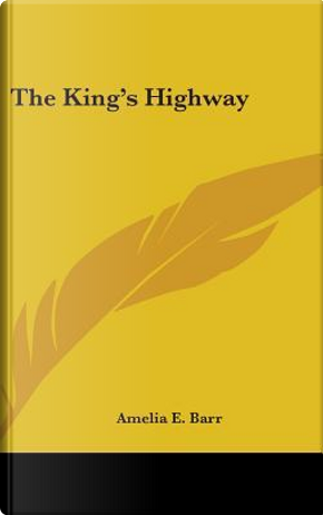 The King's Highway by Amelia Edith Huddleston Barr
