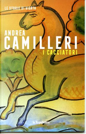 I cacciatori by Andrea Camilleri