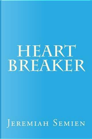Heart Breaker by Jeremiah Semien