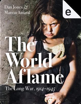 The World Aflame by Dan Jones, Marina Amaral