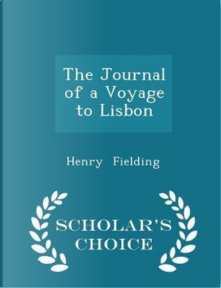 The Journal of a Voyage to Lisbon - Scholar's Choice Edition by Henry Fielding