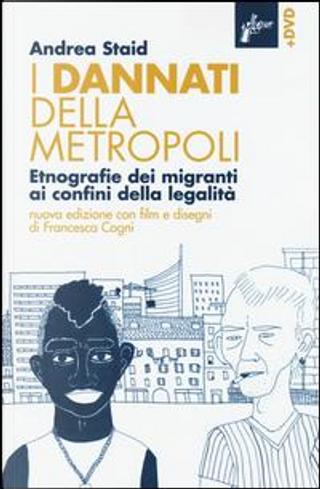 I dannati della metropoli. Etnografie dei migranti ai confini della legalità. Con DVD by Andrea Staid