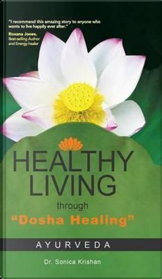 "Healthy Living Through ""Dosha Healing"" by Sonica Krishan"