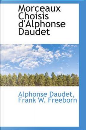 Morceaux Choisis D'alphonse Daudet by Alphonse Daudet