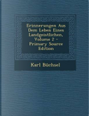 Erinnerungen Aus Dem Leben Eines Landgeistlichen, Volume 2 - Primary Source Edition by Karl Buchsel