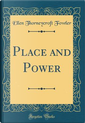 Place and Power (Classic Reprint) by Ellen Thorneycroft Fowler